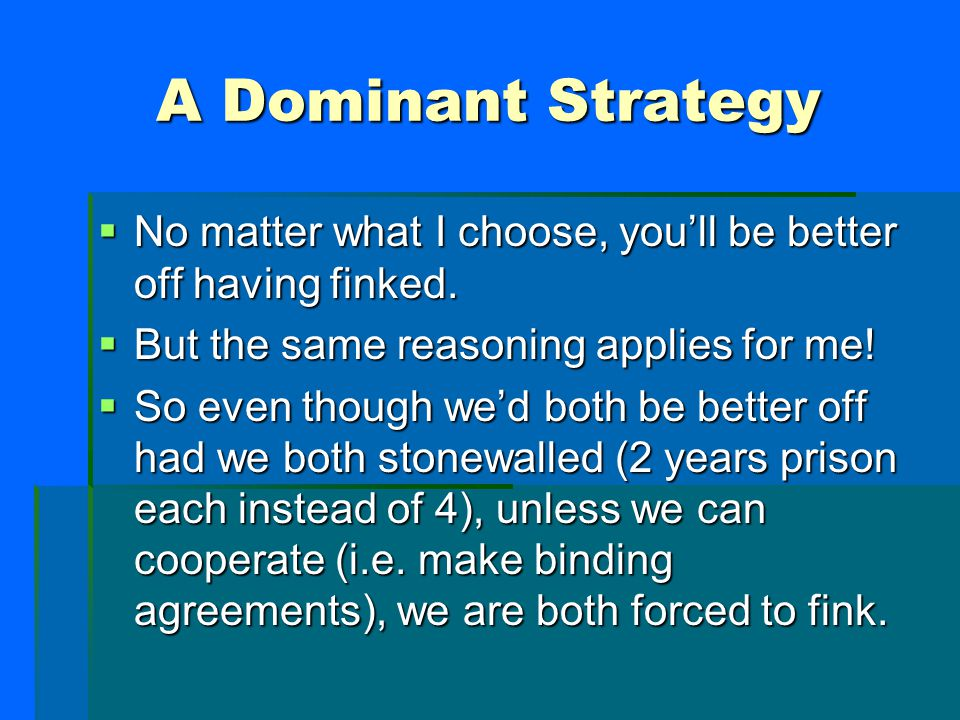 I Stonewall I Fink You Stonewall (-2,-2)(-5,-1) You Fink (-1,-5)(-4,-4) Summary of Both of Our Outcomes Equilibrium Outcome