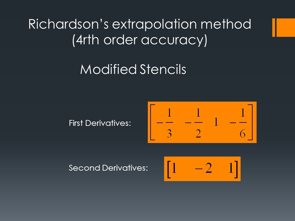 Richardson's extrapolation method (4rth order accuracy) Modified Stencils First Derivatives: Second Derivatives: