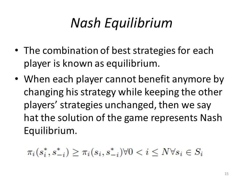 Nash Equilibrium The combination of best strategies for each player is known as equilibrium.