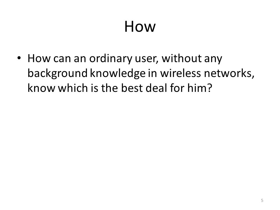 How How can an ordinary user, without any background knowledge in wireless networks, know which is the best deal for him.