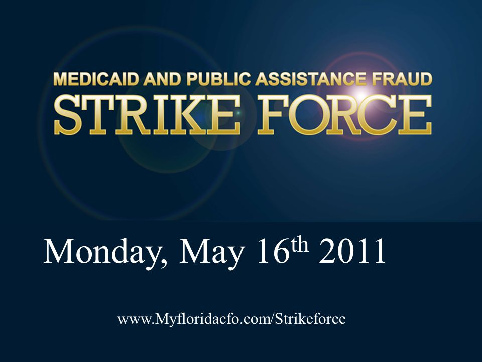 Monday, May 16 th 2011 www.Myfloridacfo.com/Strikeforce