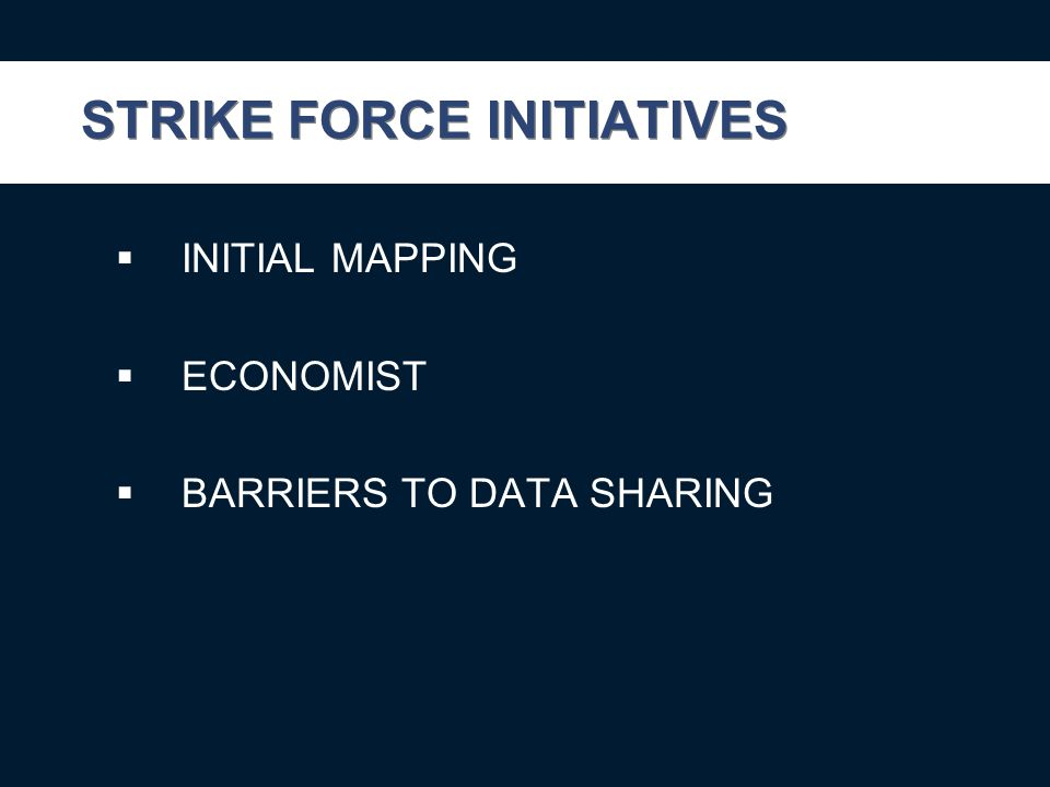 STRIKE FORCE INITIATIVES  INITIAL MAPPING  ECONOMIST  BARRIERS TO DATA SHARING