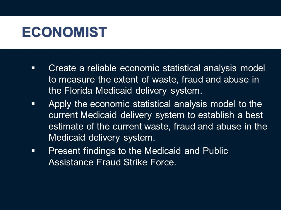 ECONOMIST  Create a reliable economic statistical analysis model to measure the extent of waste, fraud and abuse in the Florida Medicaid delivery system.