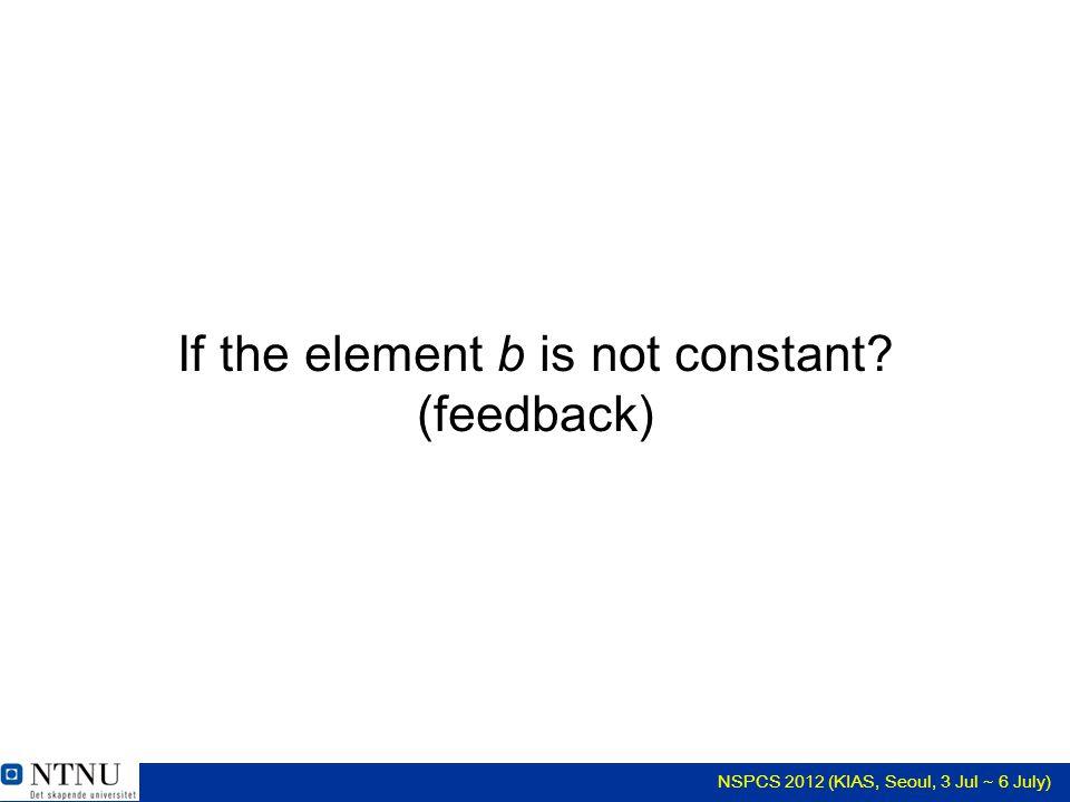 NSPCS 2012 (KIAS, Seoul, 3 Jul ~ 6 July) Summary If the element b is not constant.