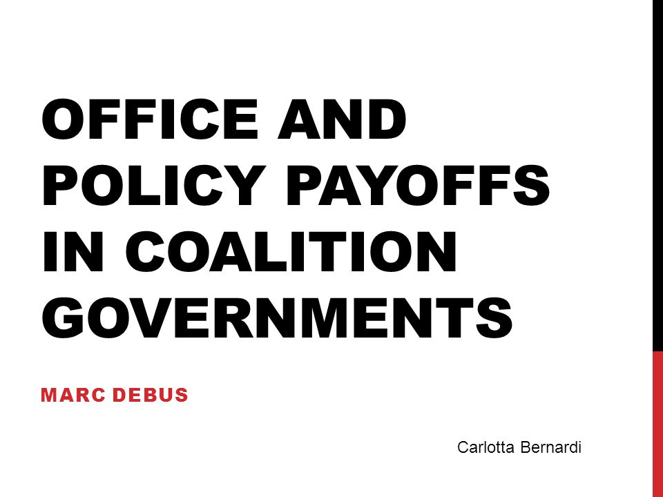 OFFICE AND POLICY PAYOFFS IN COALITION GOVERNMENTS MARC DEBUS Carlotta Bernardi