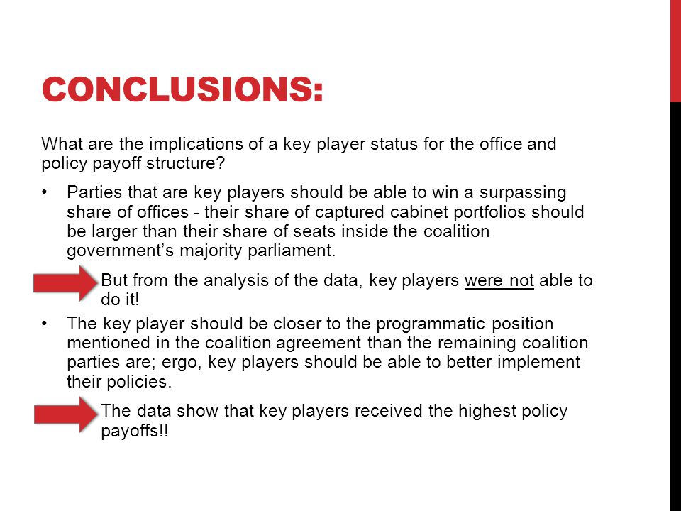 CONCLUSIONS: What are the implications of a key player status for the office and policy payoff structure.