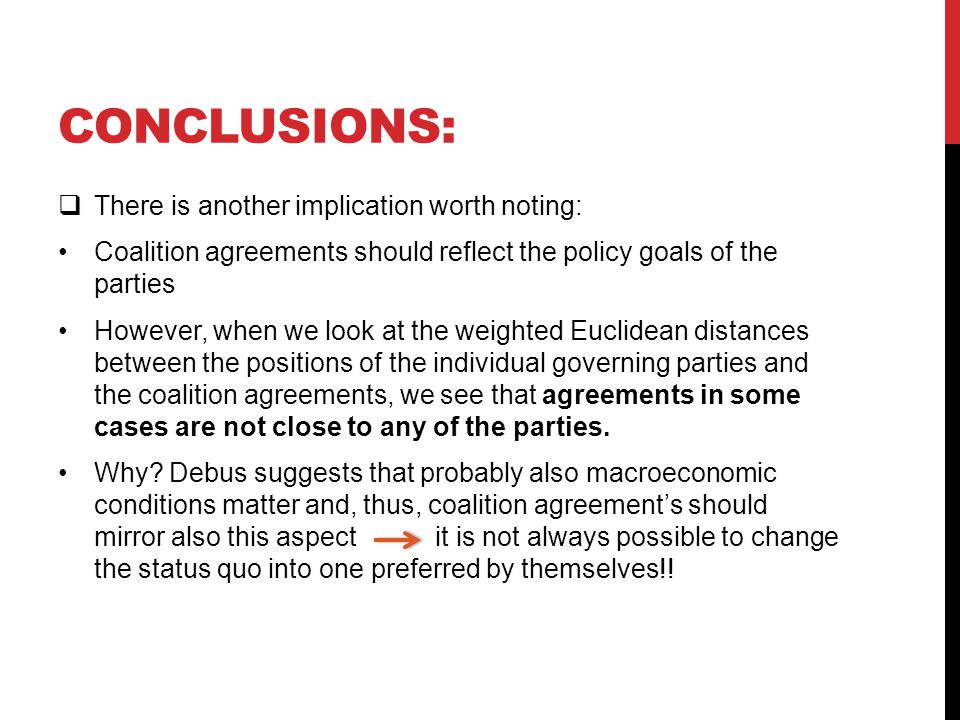 CONCLUSIONS:  There is another implication worth noting: Coalition agreements should reflect the policy goals of the parties However, when we look at the weighted Euclidean distances between the positions of the individual governing parties and the coalition agreements, we see that agreements in some cases are not close to any of the parties.