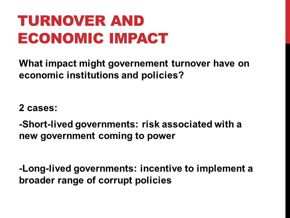 TURNOVER AND ECONOMIC IMPACT What impact might governement turnover have on economic institutions and policies.