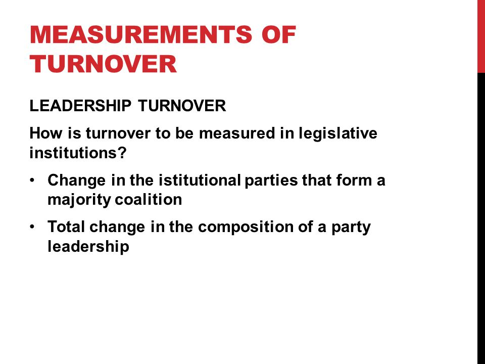 MEASUREMENTS OF TURNOVER LEADERSHIP TURNOVER How is turnover to be measured in legislative institutions.