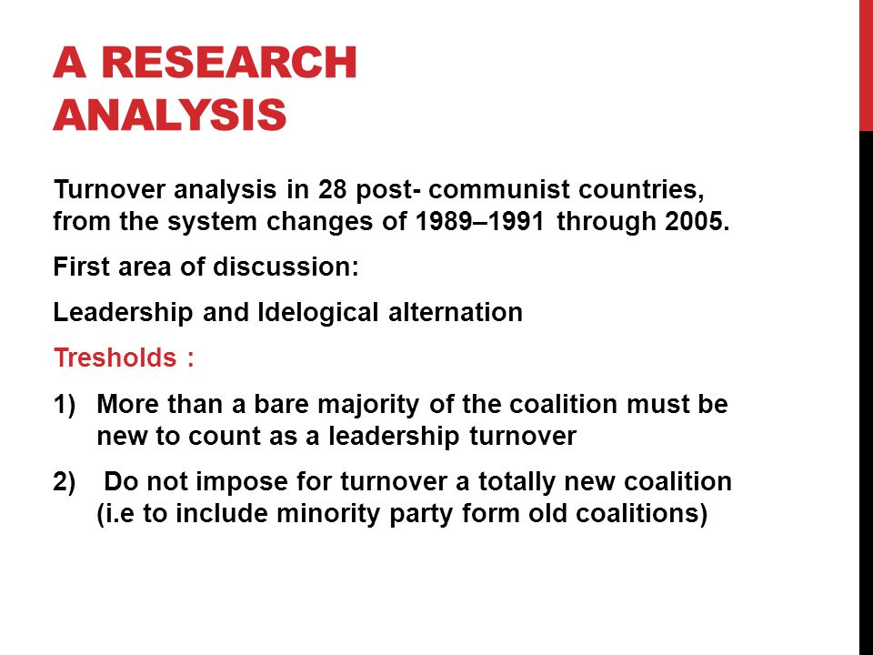 A RESEARCH ANALYSIS Turnover analysis in 28 post- communist countries, from the system changes of 1989–1991 through 2005.