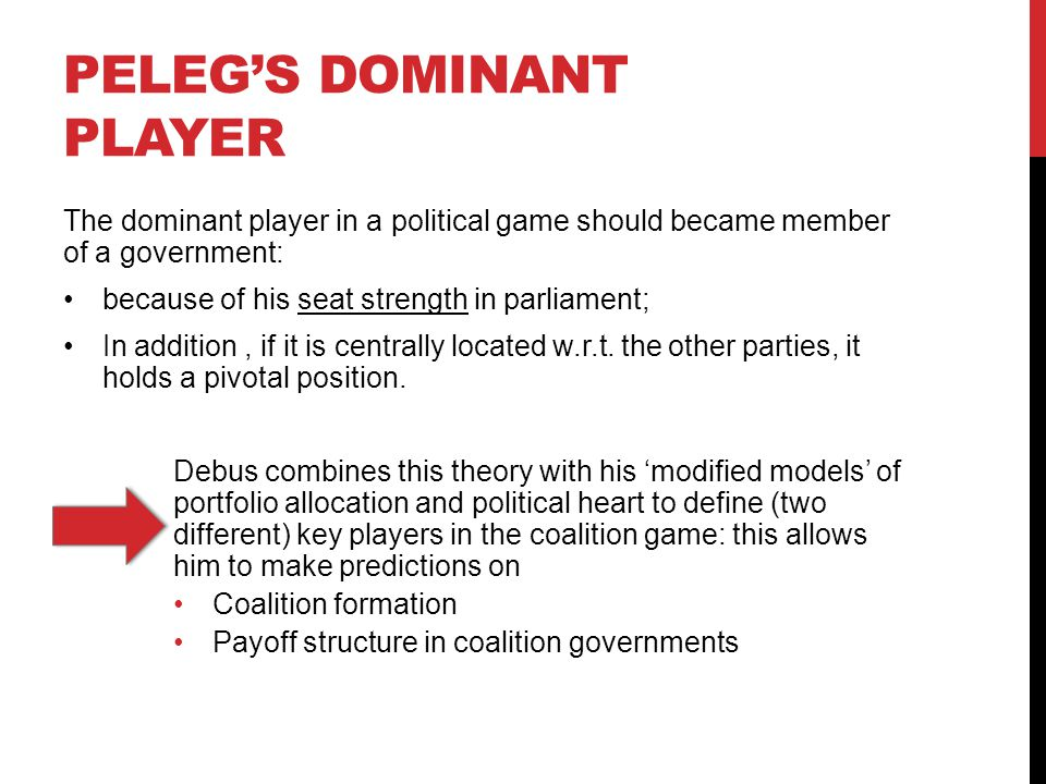 PELEG'S DOMINANT PLAYER The dominant player in a political game should became member of a government: because of his seat strength in parliament; In addition, if it is centrally located w.r.t.
