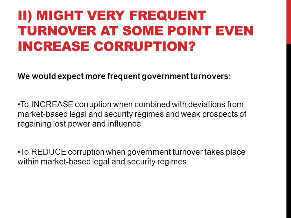II) MIGHT VERY FREQUENT TURNOVER AT SOME POINT EVEN INCREASE CORRUPTION.