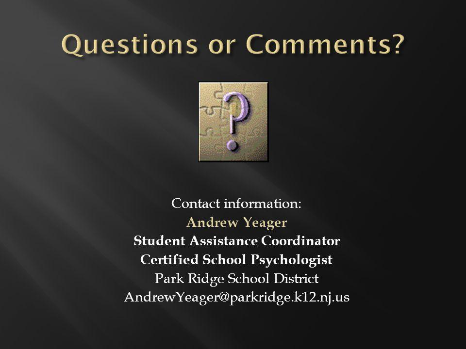 Contact information: Andrew Yeager Student Assistance Coordinator Certified School Psychologist Park Ridge School District AndrewYeager@parkridge.k12.nj.us