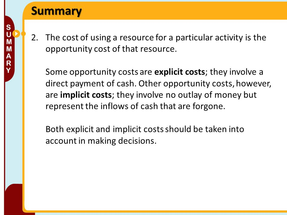 Summary 2.The cost of using a resource for a particular activity is the opportunity cost of that resource.