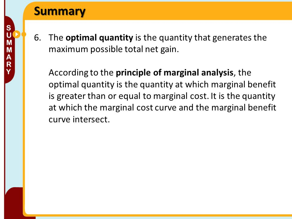 Summary 6.The optimal quantity is the quantity that generates the maximum possible total net gain.