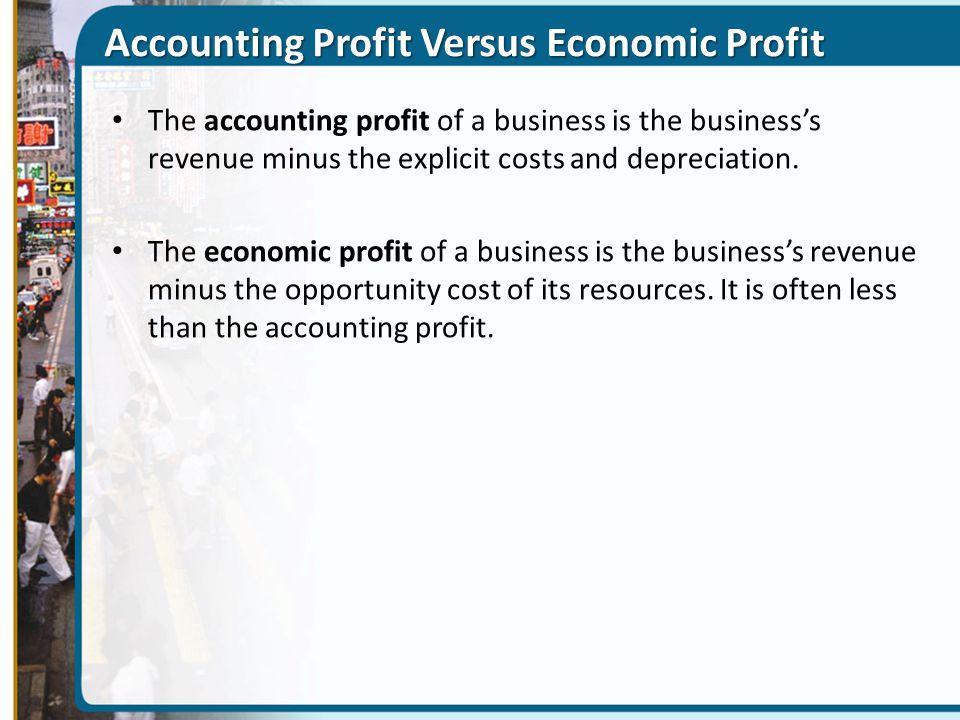 Accounting Profit Versus Economic Profit The accounting profit of a business is the business's revenue minus the explicit costs and depreciation. The