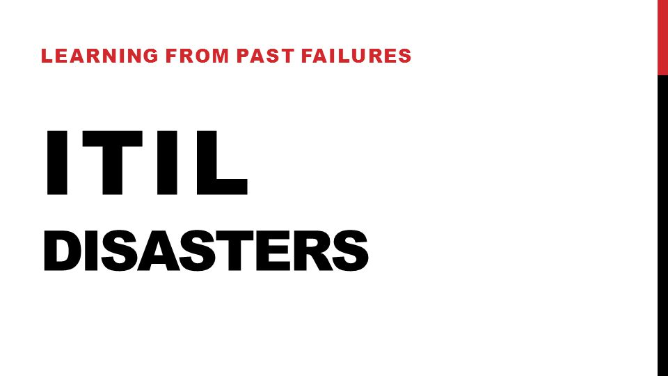 ITIL DISASTERS LEARNING FROM PAST FAILURES