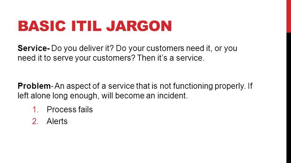 BASIC ITIL JARGON Service- Do you deliver it.