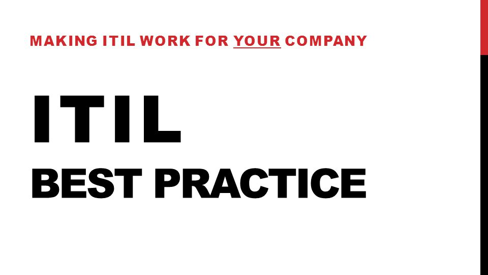 ITIL BEST PRACTICE MAKING ITIL WORK FOR YOUR COMPANY