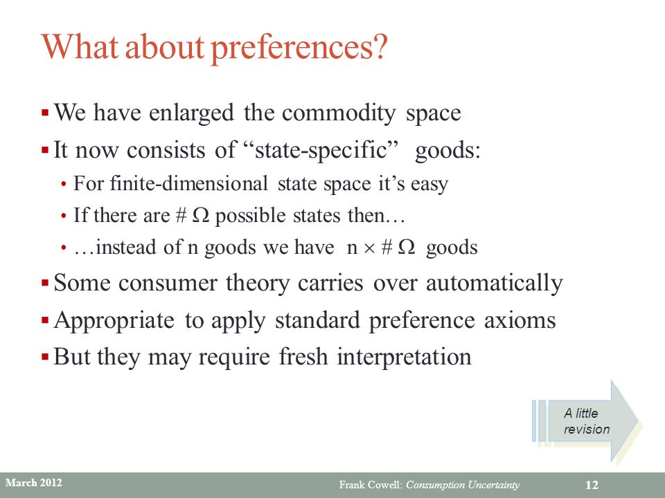 """Frank Cowell: Consumption Uncertainty What about preferences?  We have enlarged the commodity space  It now consists of """"state-specific"""" goods: For"""