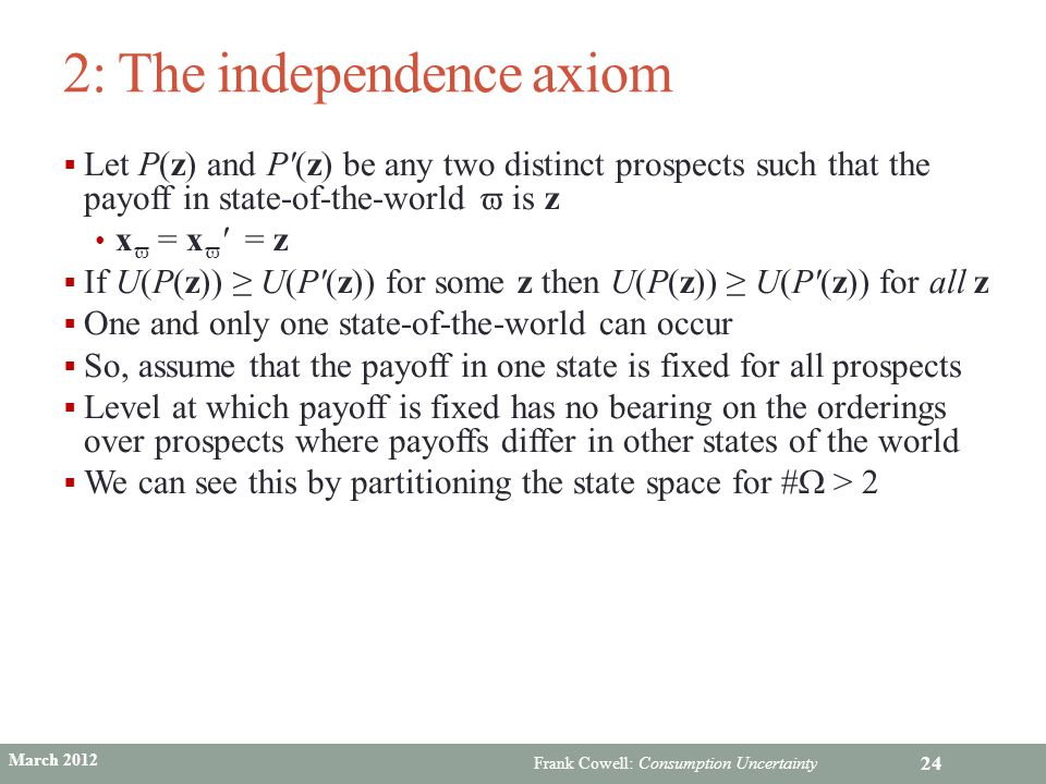 Frank Cowell: Consumption Uncertainty 2: The independence axiom  Let P(z) and P′(z) be any two distinct prospects such that the payoff in state-of-th