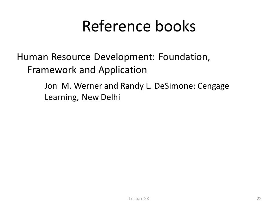 Reference books Human Resource Development: Foundation, Framework and Application Jon M.