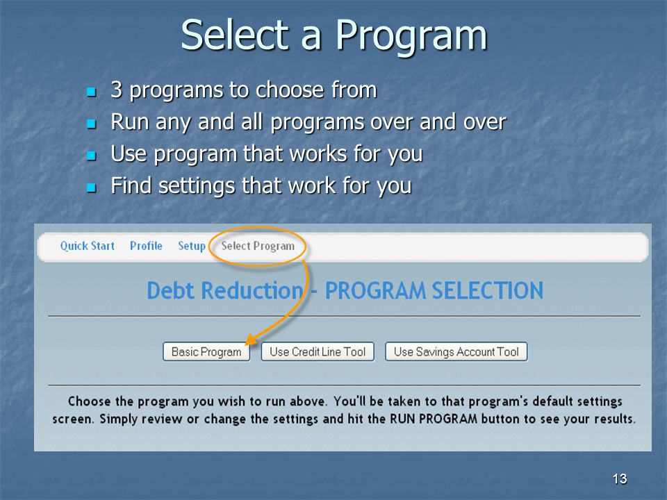 13 Select a Program 3 programs to choose from 3 programs to choose from Run any and all programs over and over Run any and all programs over and over
