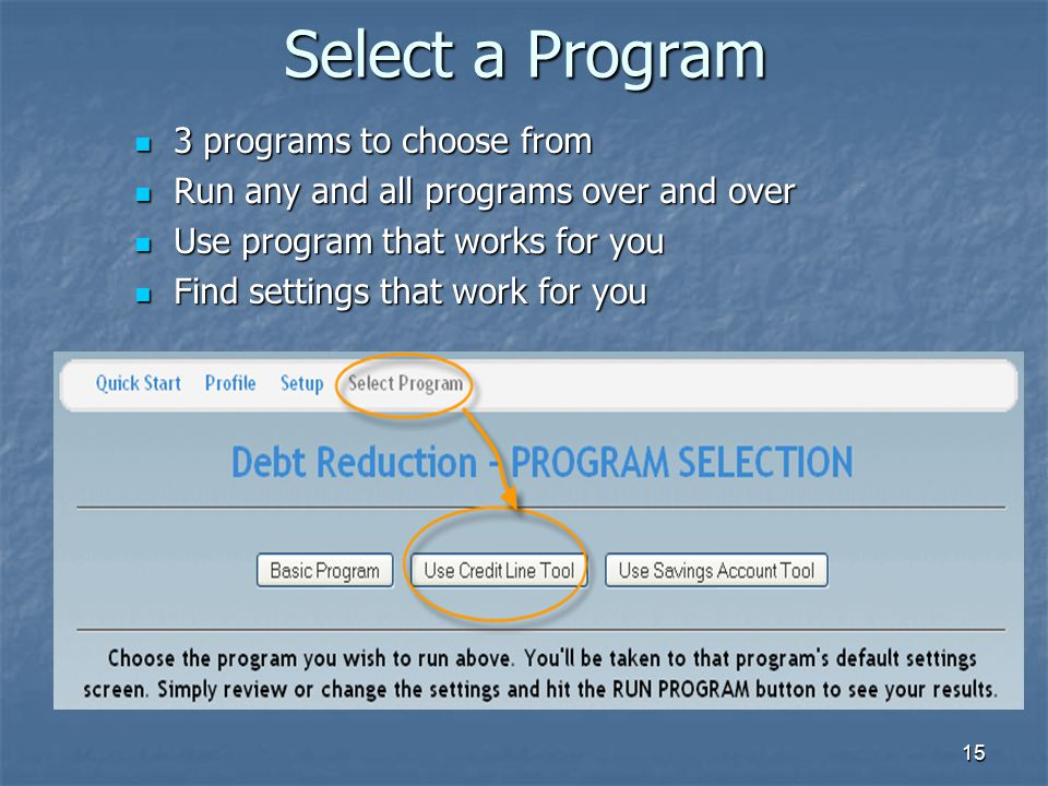 15 Select a Program 3 programs to choose from 3 programs to choose from Run any and all programs over and over Run any and all programs over and over