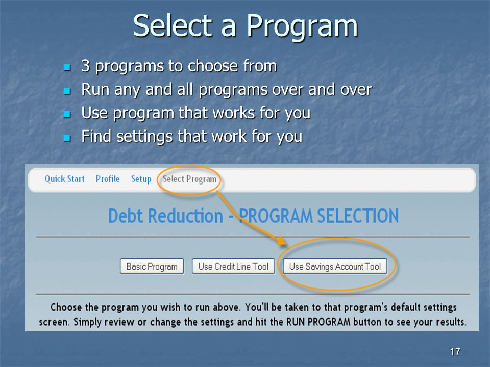 17 Select a Program 3 programs to choose from 3 programs to choose from Run any and all programs over and over Run any and all programs over and over