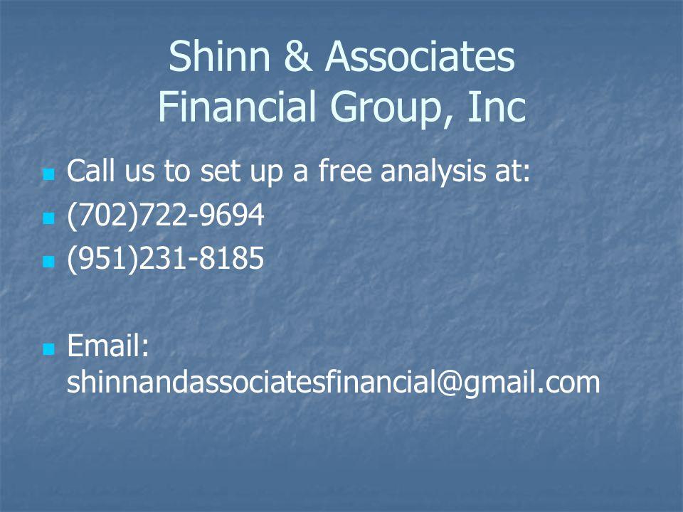 Shinn & Associates Financial Group, Inc Call us to set up a free analysis at: (702)722-9694 (951)231-8185 Email: shinnandassociatesfinancial@gmail.com