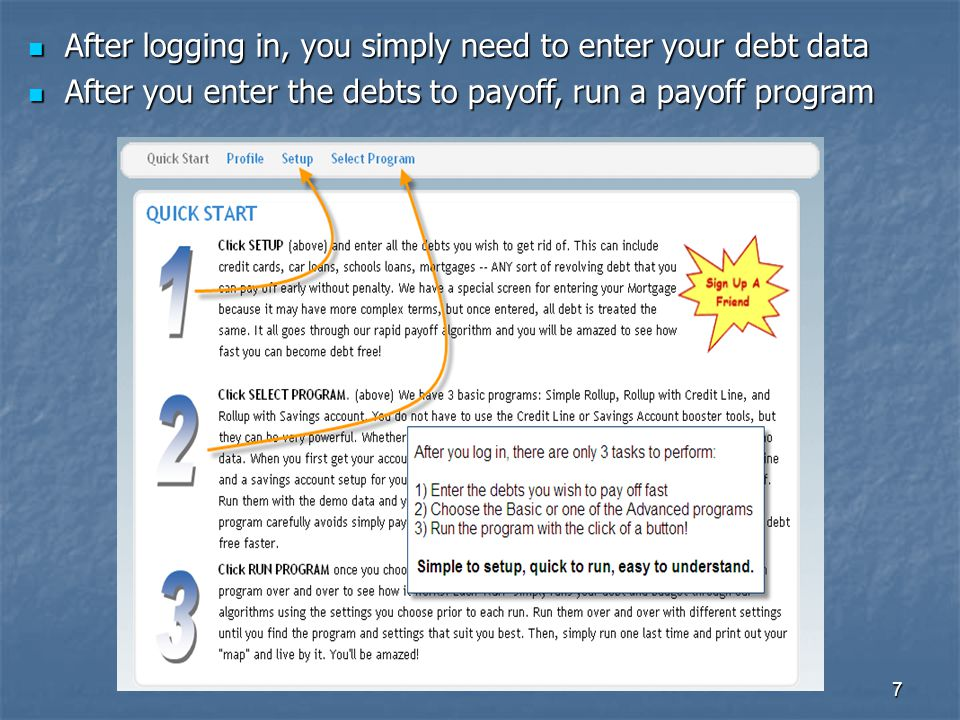 8 Go to Setup Area to enter your debt items Go to Setup Area to enter your debt items Enter your simple Revolving debt and mortgages Enter your simple Revolving debt and mortgages Configure your Credit line size or Savings account size Configure your Credit line size or Savings account size