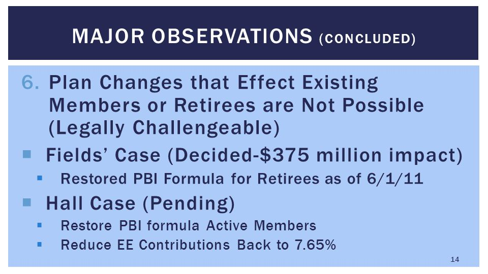6.Plan Changes that Effect Existing Members or Retirees are Not Possible (Legally Challengeable)  Fields' Case (Decided-$375 million impact)  Restor