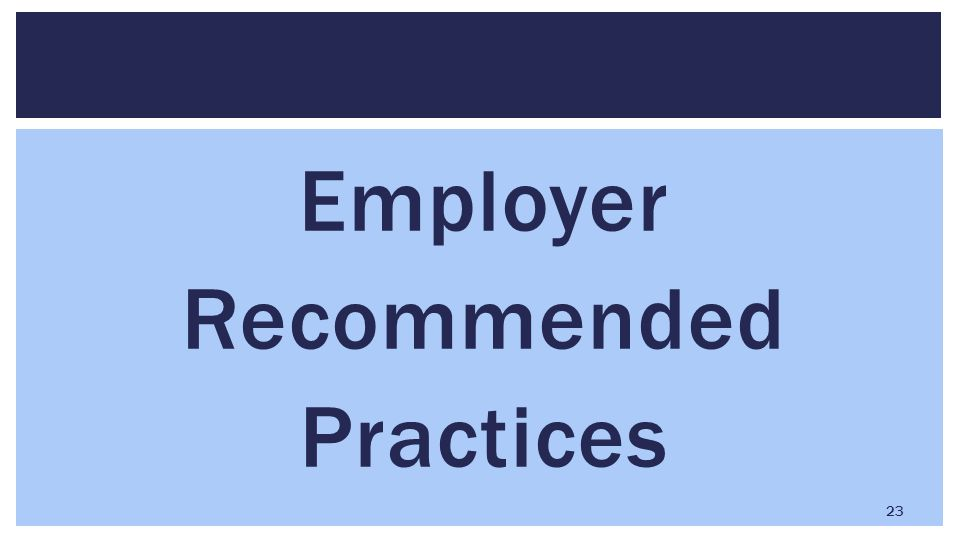 Employer Recommended Practices 23