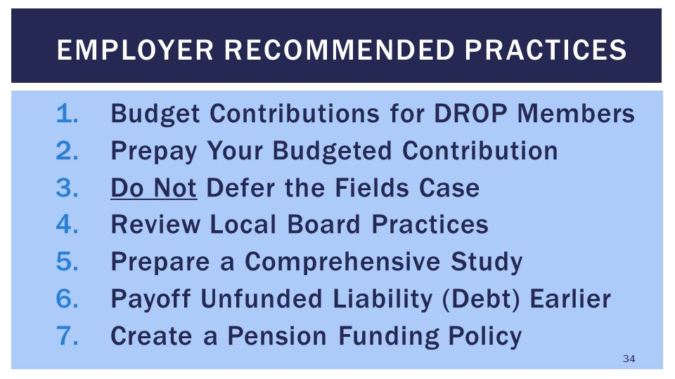 1.Budget Contributions for DROP Members 2.Prepay Your Budgeted Contribution 3.Do Not Defer the Fields Case 4.Review Local Board Practices 5.Prepare a