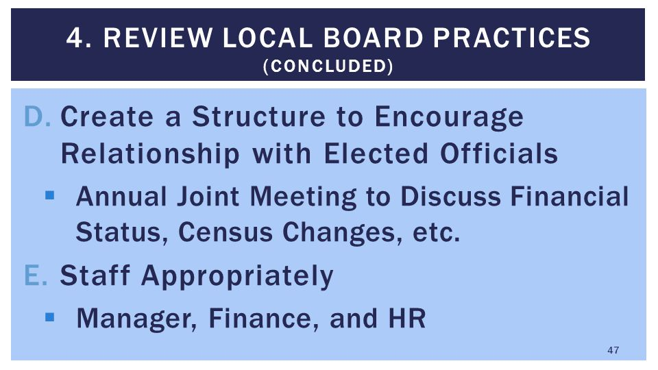 D.Create a Structure to Encourage Relationship with Elected Officials  Annual Joint Meeting to Discuss Financial Status, Census Changes, etc. E.Staff