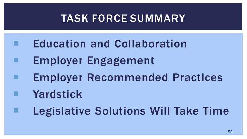  Education and Collaboration  Employer Engagement  Employer Recommended Practices  Yardstick  Legislative Solutions Will Take Time TASK FORCE SUM