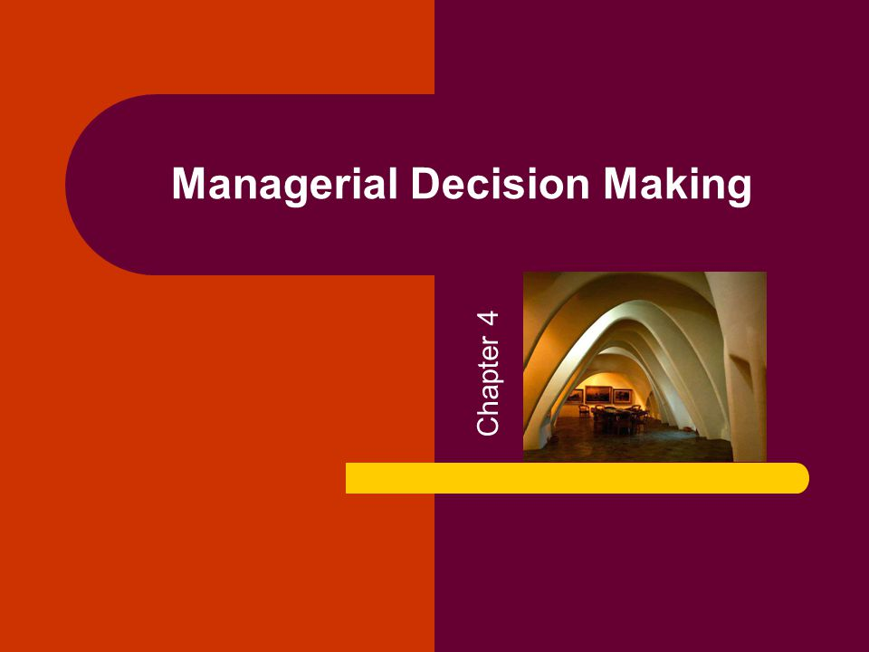 Managerial Decision Making Chapter 4