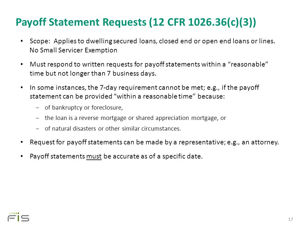 Payoff Statement Requests (12 CFR 1026.36(c)(3)) 17 Scope: Applies to dwelling secured loans, closed end or open end loans or lines.