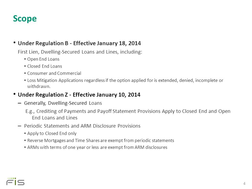Under Regulation B - Effective January 18, 2014 First Lien, Dwelling-Secured Loans and Lines, including: Open End Loans Closed End Loans Consumer and Commercial Loss Mitigation Applications regardless if the option applied for is extended, denied, incomplete or withdrawn.