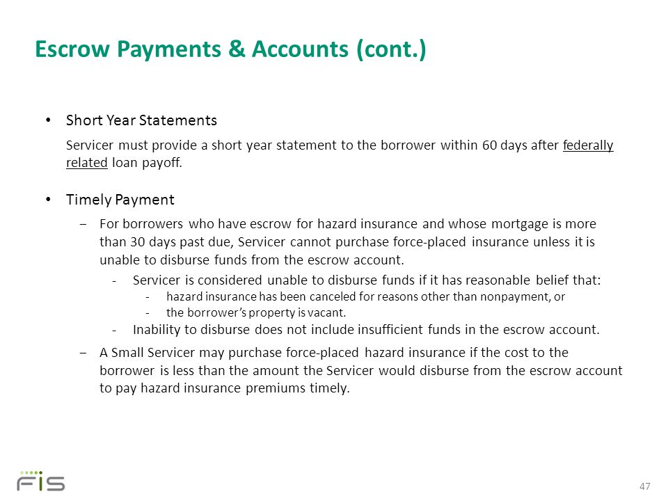 Escrow Payments & Accounts (cont.) 47 Short Year Statements Servicer must provide a short year statement to the borrower within 60 days after federally related loan payoff.