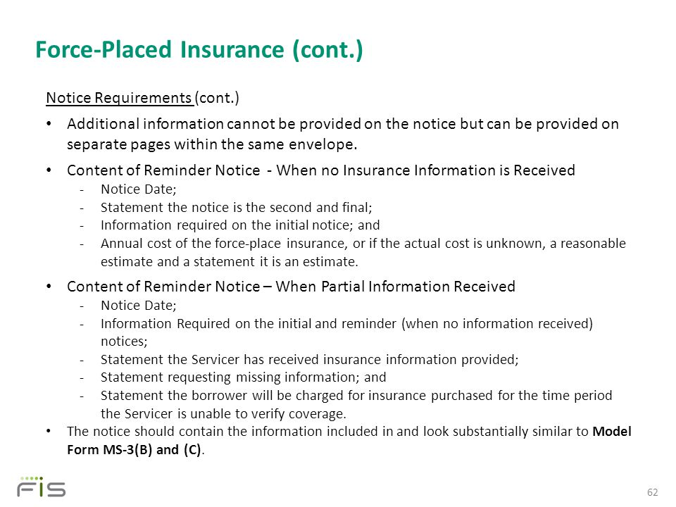 Force-Placed Insurance (cont.) 62 Notice Requirements (cont.) Additional information cannot be provided on the notice but can be provided on separate pages within the same envelope.
