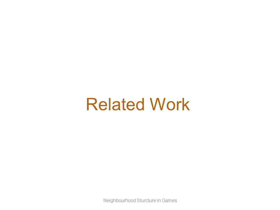 Related Work Neighbourhood Sturcture in Games
