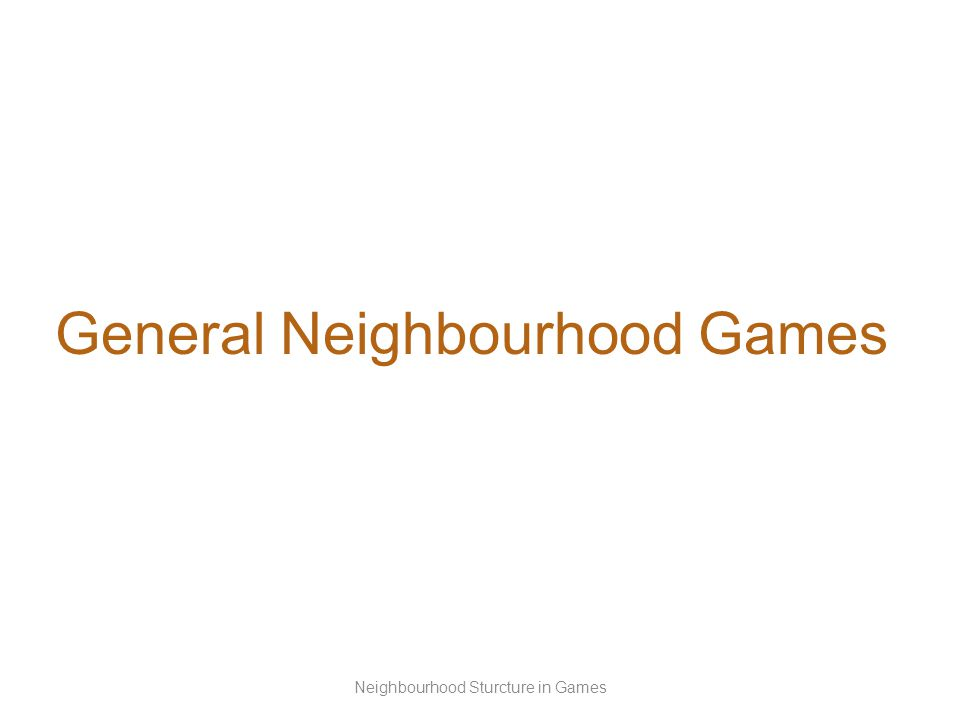 General Neighbourhood Games Neighbourhood Sturcture in Games