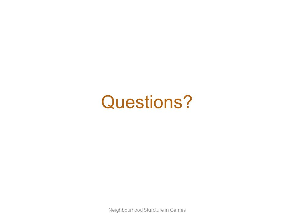 Questions Neighbourhood Sturcture in Games