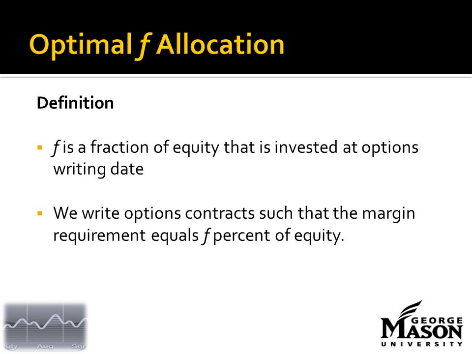 Definition  f is a fraction of equity that is invested at options writing date  We write options contracts such that the margin requirement equals f percent of equity.