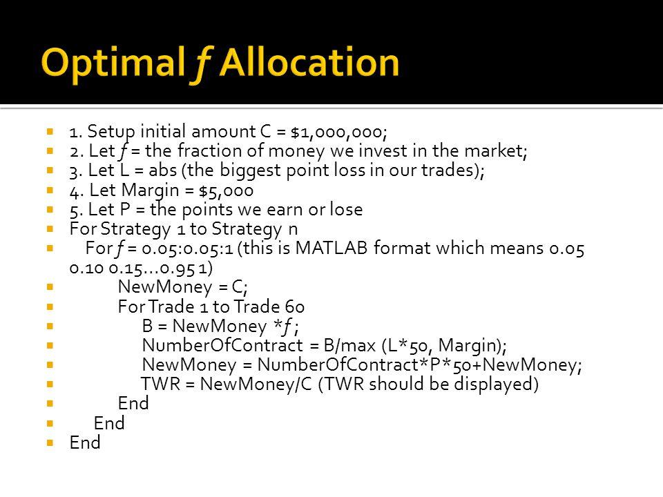  1. Setup initial amount C = $1,000,000;  2.