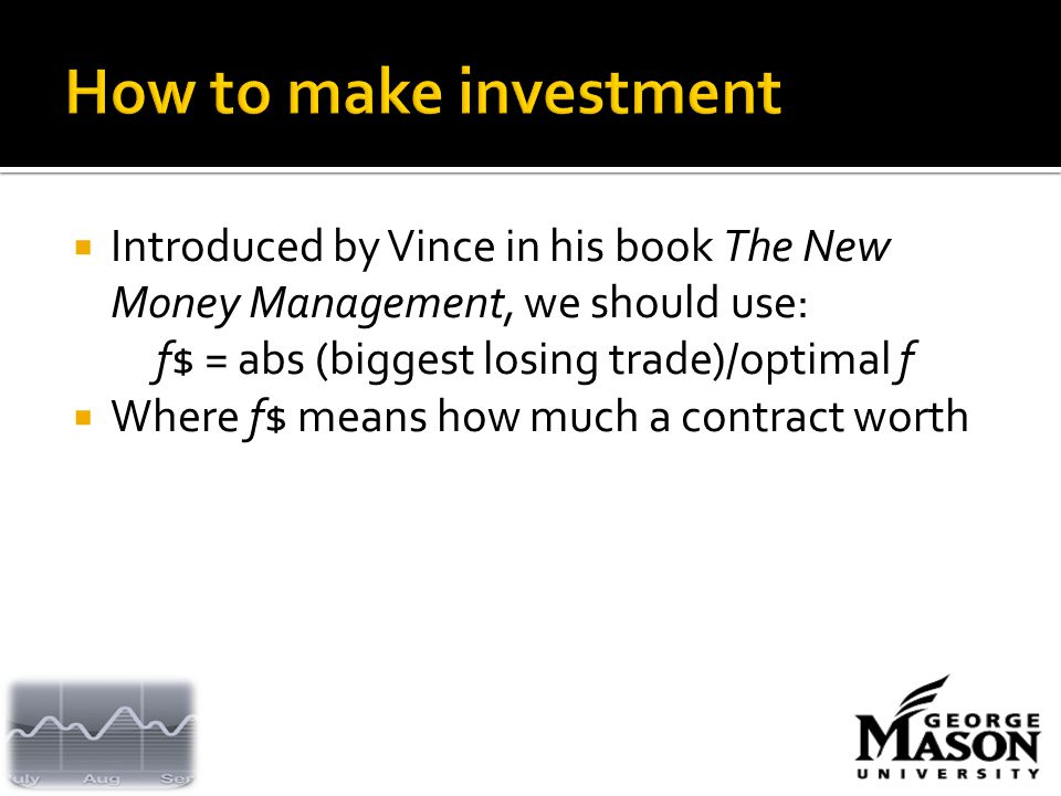  Introduced by Vince in his book The New Money Management, we should use: f$ = abs (biggest losing trade)/optimal f  Where f$ means how much a contract worth