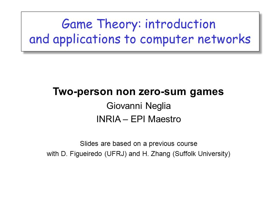 Game Theory: introduction and applications to computer networks Game Theory: introduction and applications to computer networks Two-person non zero-su