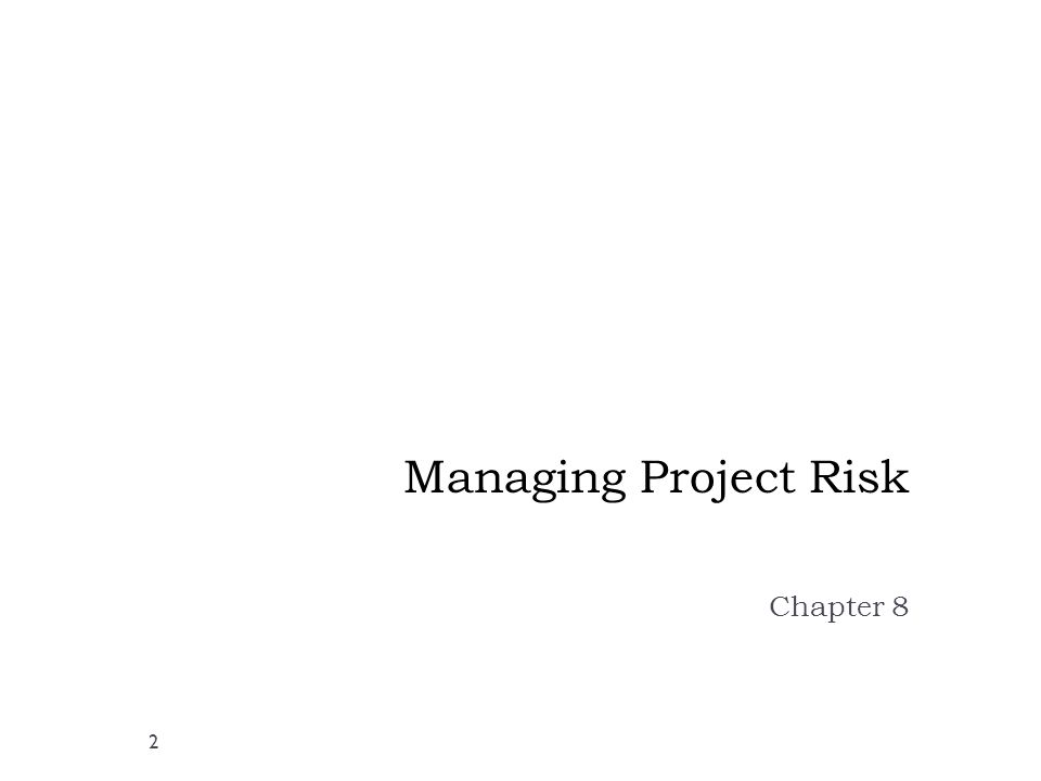 Managing Project Risk  The baseline project plan is based on a number of estimates and assumptions  Estimation implies uncertainty so managing the uncertainty is crucial to project success  Project risk management is an important sub-discipline of software engineering  Focuses on identifying, analyzing and developing strategies for responding to project risk efficiently and effectively  The goal is to make well informed decisions as to what risks are worth taking and to respond to those risks in an appropriate manner  Provides an early warning system for impending problems that need to be addressed or resolved 3