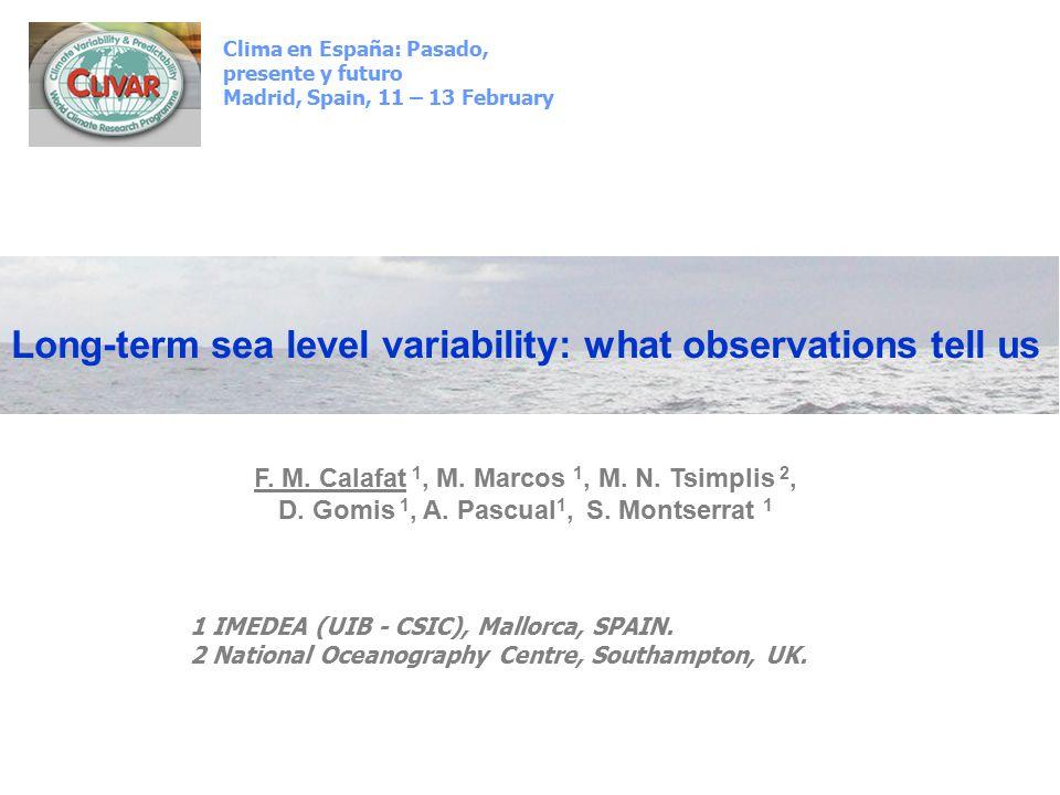 Clima en España: Pasado, presente y futuro Madrid, Spain, 11 – 13 February 1 IMEDEA (UIB - CSIC), Mallorca, SPAIN.